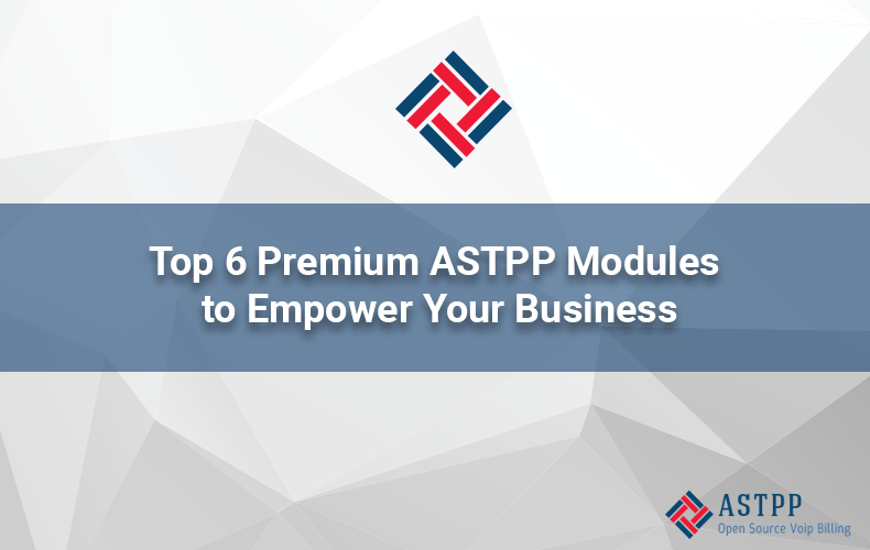 Top_6_Premium_ASTPP_Modules_to_Empower_Your_Business