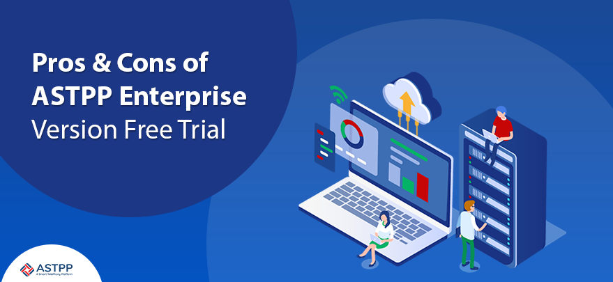 Pros-&-Cons-of-ASTPP-Enterprise-Version-Free-Trial